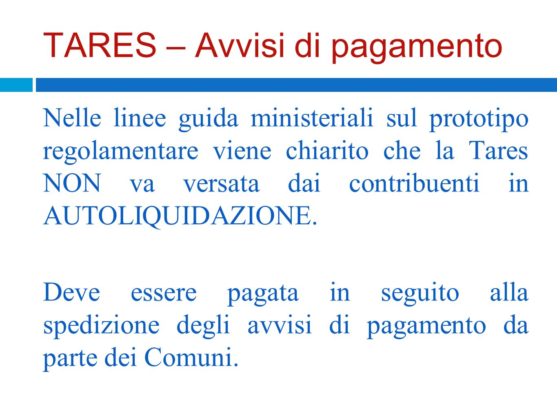 TARES – Avvisi di pagamento Nelle linee guida ministeriali sul prototipo regolamentare viene chiarito che la Tares NON va versata dai contribuenti in