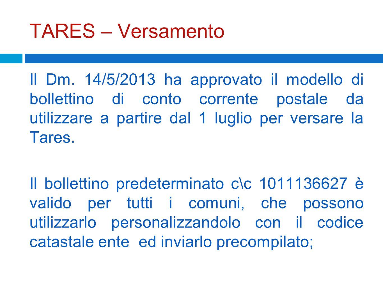 TARES – Versamento Il Dm. 14/5/2013 ha approvato il modello di bollettino di conto corrente postale da utilizzare a partire dal 1 luglio per versare l