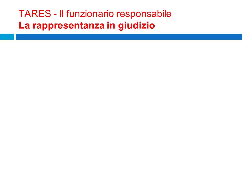 TARES - ll funzionario responsabile La rappresentanza in giudizio L e v e n t u a l e d e l e g a a d i f e n s o r e a b i l i t a t o d e v e e s s