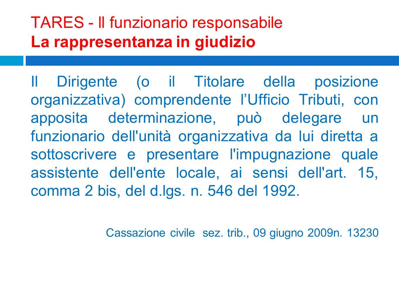 TARES - ll funzionario responsabile La rappresentanza in giudizio Il Dirigente (o il Titolare della posizione organizzativa) comprendente lUfficio Tri