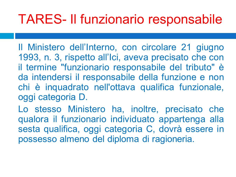 TARES- Il funzionario responsabile Il Ministero dellInterno, con circolare 21 giugno 1993, n. 3, rispetto allIci, aveva precisato che con il termine