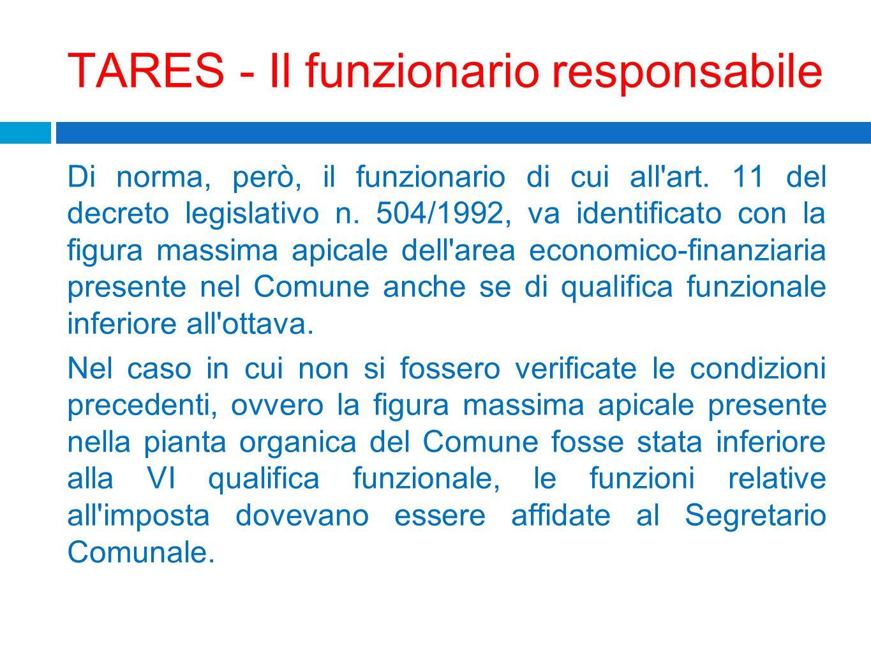 TARES - Il funzionario responsabile Di norma, però, il funzionario di cui all'art. 11 del decreto legislativo n. 504/1992, va identificato con la figu