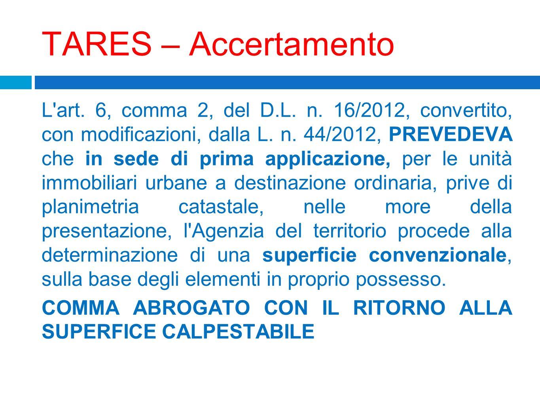 TARES – Accertamento L'art. 6, comma 2, del D.L. n. 16/2012, convertito, con modificazioni, dalla L. n. 44/2012, PREVEDEVA che in sede di prima applic