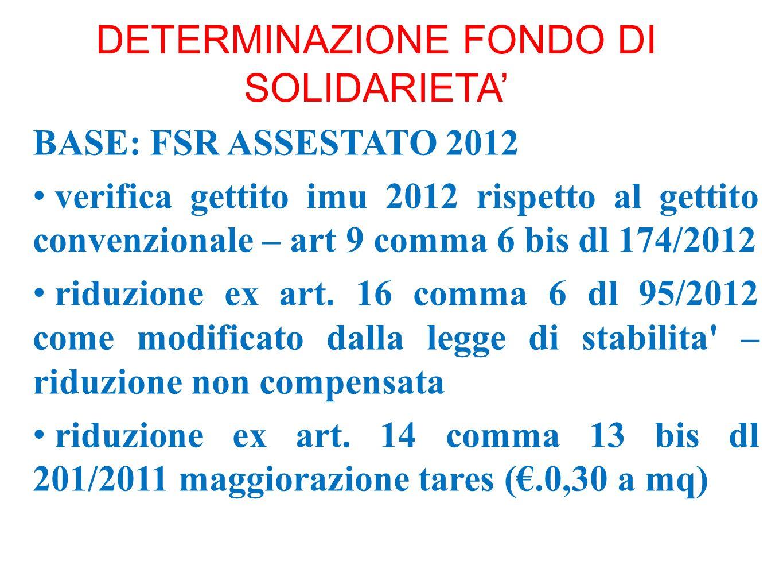 DETERMINAZIONE FONDO DI SOLIDARIETA BASE: FSR ASSESTATO 2012 verifica gettito imu 2012 rispetto al gettito convenzionale – art 9 comma 6 bis dl 174/20