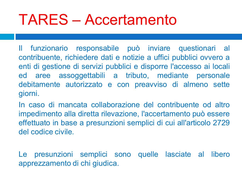 TARES – Accertamento Il funzionario responsabile può inviare questionari al contribuente, richiedere dati e notizie a uffici pubblici ovvero a enti di