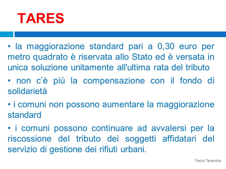TARES la maggiorazione standard pari a 0,30 euro per metro quadrato è riservata allo Stato ed è versata in unica soluzione unitamente all'ultima rata