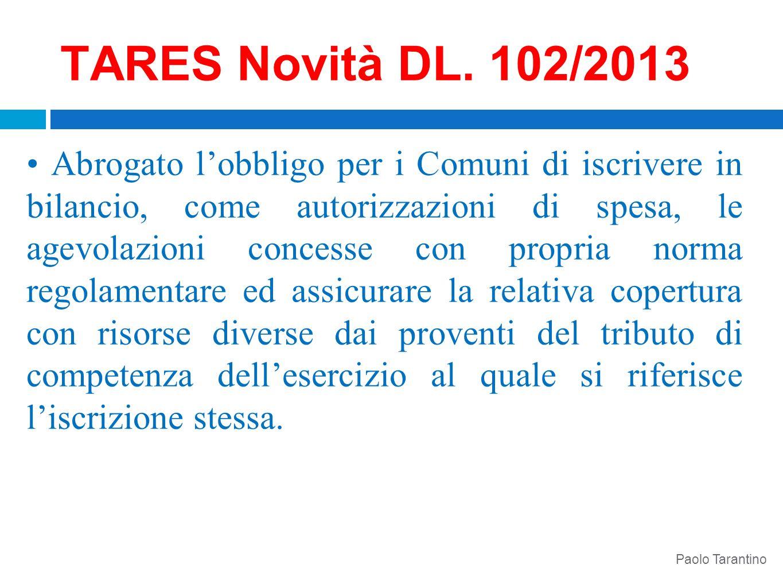 TARES Novità DL. 102/2013 Abrogato lobbligo per i Comuni di iscrivere in bilancio, come autorizzazioni di spesa, le agevolazioni concesse con propria