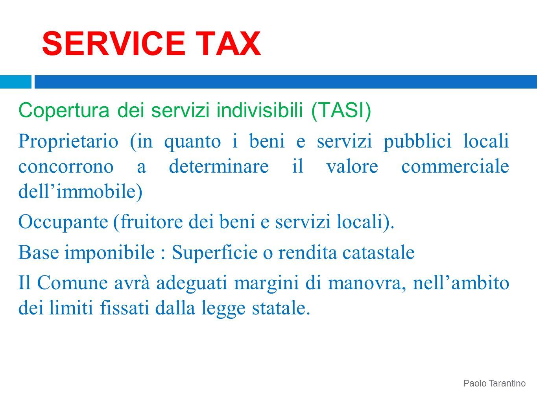 SERVICE TAX Copertura dei servizi indivisibili (TASI) Proprietario (in quanto i beni e servizi pubblici locali concorrono a determinare il valore comm