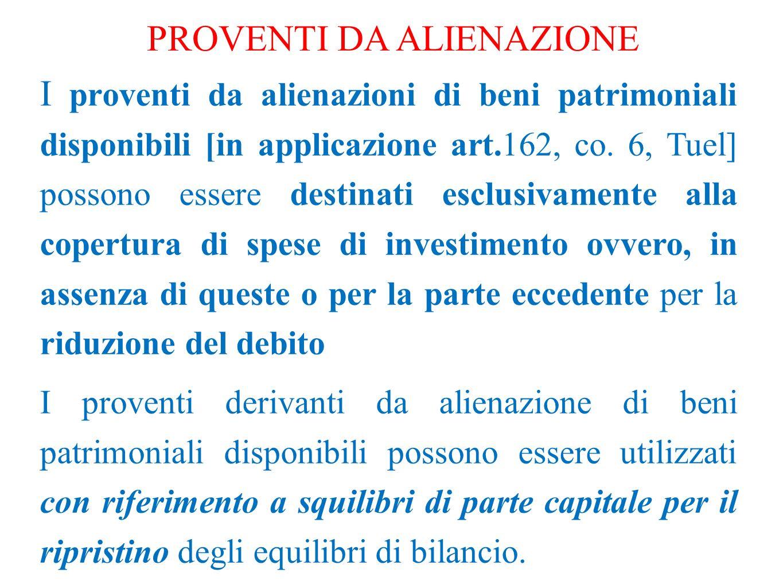 PROVENTI DA ALIENAZIONE I proventi da alienazioni di beni patrimoniali disponibili [in applicazione art.162, co. 6, Tuel] possono essere destinati esc