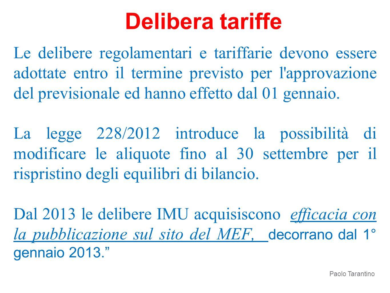 Le delibere regolamentari e tariffarie devono essere adottate entro il termine previsto per l'approvazione del previsionale ed hanno effetto dal 01 ge