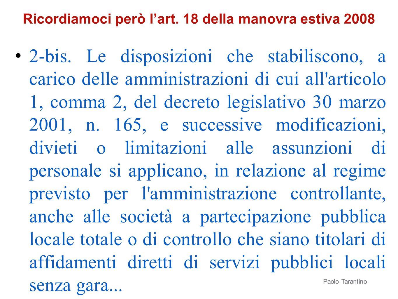 Ricordiamoci però lart. 18 della manovra estiva 2008 2-bis. Le disposizioni che stabiliscono, a carico delle amministrazioni di cui all'articolo 1, co