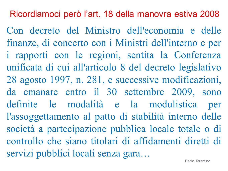 Ricordiamoci però lart. 18 della manovra estiva 2008 Con decreto del Ministro dell'economia e delle finanze, di concerto con i Ministri dell'interno e