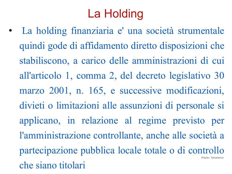 La Holding La holding finanziaria e' una società strumentale quindi gode di affidamento diretto disposizioni che stabiliscono, a carico delle amminist
