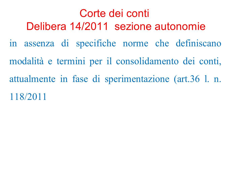 Corte dei conti Delibera 14/2011 sezione autonomie in assenza di specifiche norme che definiscano modalità e termini per il consolidamento dei conti,