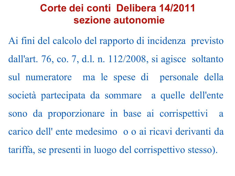 Corte dei conti Delibera 14/2011 sezione autonomie Ai fini del calcolo del rapporto di incidenza previsto dall'art. 76, co. 7, d.l. n. 112/2008, si ag
