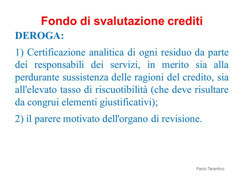 DEROGA: 1) Certificazione analitica di ogni residuo da parte dei responsabili dei servizi, in merito sia alla perdurante sussistenza delle ragioni del