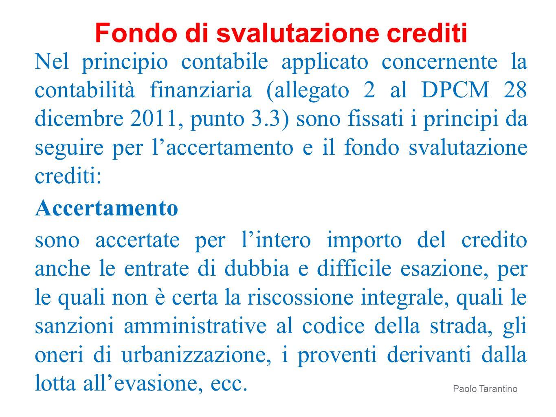 Nel principio contabile applicato concernente la contabilità finanziaria (allegato 2 al DPCM 28 dicembre 2011, punto 3.3) sono fissati i principi da s