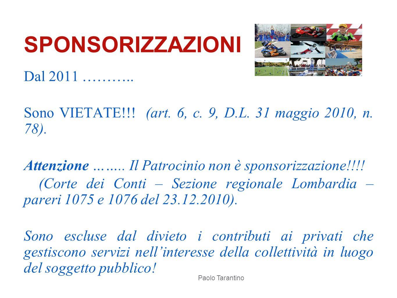 Dal 2011 ……….. Sono VIETATE!!! (art. 6, c. 9, D.L. 31 maggio 2010, n. 78). Attenzione …….. Il Patrocinio non è sponsorizzazione!!!! (Corte dei Conti –