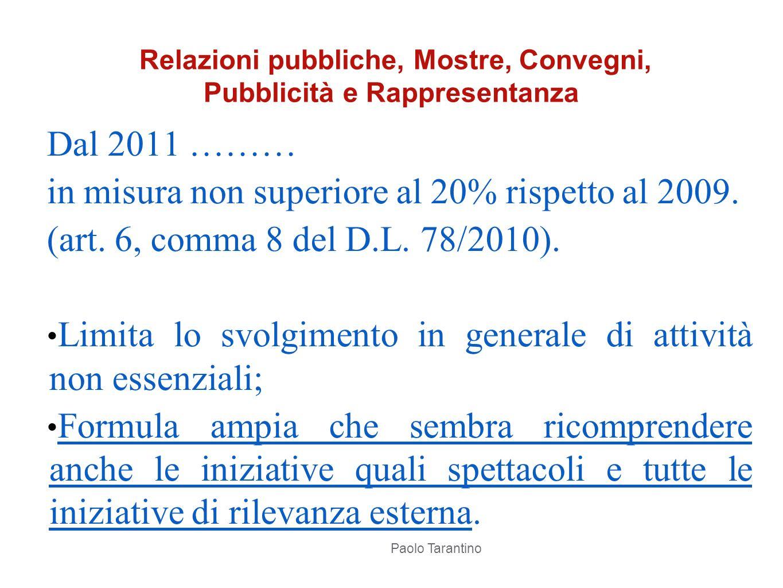 Dal 2011 ……… in misura non superiore al 20% rispetto al 2009. (art. 6, comma 8 del D.L. 78/2010). Limita lo svolgimento in generale di attività non es