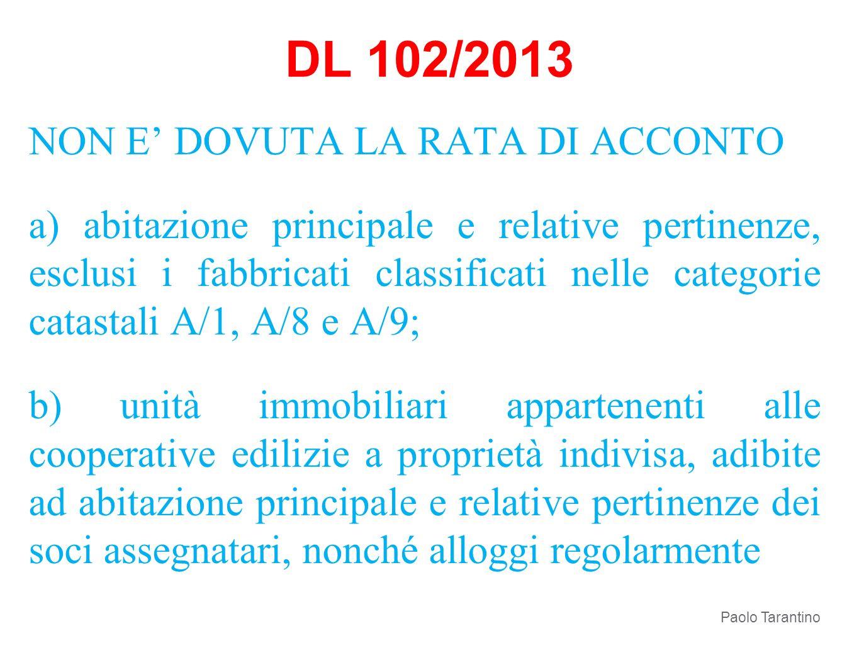 DL 102/2013 NON E DOVUTA LA RATA DI ACCONTO a) abitazione principale e relative pertinenze, esclusi i fabbricati classificati nelle categorie catastal