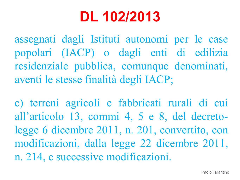 DL 102/2013 assegnati dagli Istituti autonomi per le case popolari (IACP) o dagli enti di edilizia residenziale pubblica, comunque denominati, aventi
