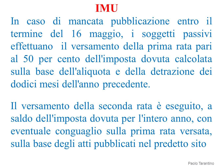IMU In caso di mancata pubblicazione entro il termine del 16 maggio, i soggetti passivi effettuano il versamento della prima rata pari al 50 per cento