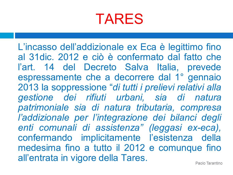 TARES Lincasso delladdizionale ex Eca è legittimo fino al 31dic. 2012 e ciò è confermato dal fatto che lart. 14 del Decreto Salva Italia, prevede espr