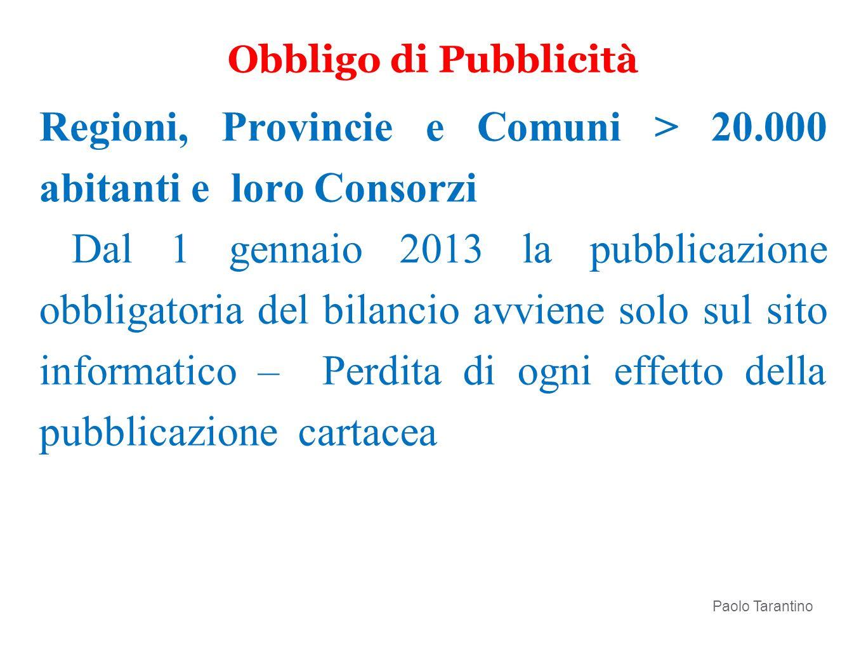 Regioni, Provincie e Comuni > 20.000 abitanti e loro Consorzi Dal 1 gennaio 2013 la pubblicazione obbligatoria del bilancio avviene solo sul sito info