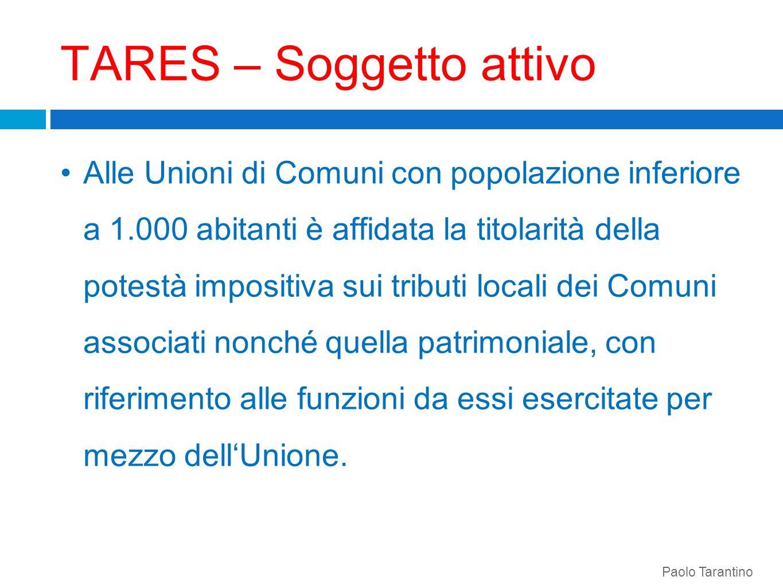 TARES – Soggetto attivo Alle Unioni di Comuni con popolazione inferiore a 1.000 abitanti è affidata la titolarità della potestà impositiva sui tributi