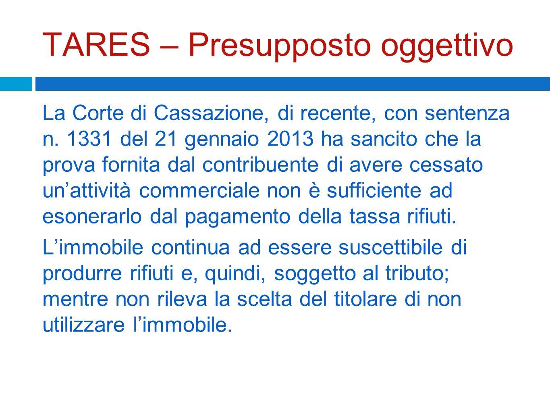 TARES – Presupposto oggettivo La Corte di Cassazione, di recente, con sentenza n. 1331 del 21 gennaio 2013 ha sancito che la prova fornita dal contrib