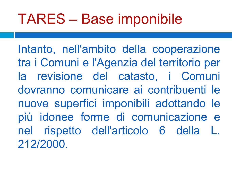 TARES – Base imponibile Intanto, nell'ambito della cooperazione tra i Comuni e l'Agenzia del territorio per la revisione del catasto, i Comuni dovrann