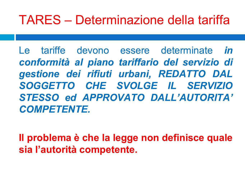 TARES – Determinazione della tariffa Le tariffe devono essere determinate in conformità al piano tariffario del servizio di gestione dei rifiuti urban