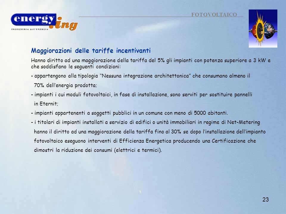 23 FOTOVOLTAICO Maggiorazioni delle tariffe incentivanti Hanno diritto ad una maggiorazione della tariffa del 5% gli impianti con potenza superiore a