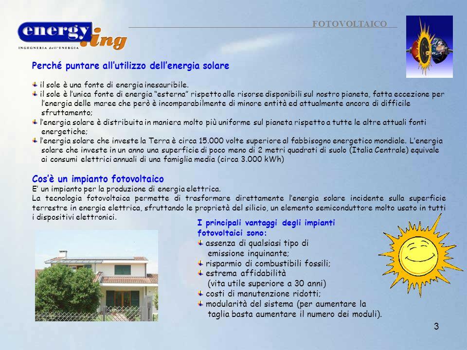 3 FOTOVOLTAICO I principali vantaggi degli impianti fotovoltaici sono: assenza di qualsiasi tipo di emissione inquinante; risparmio di combustibili fo