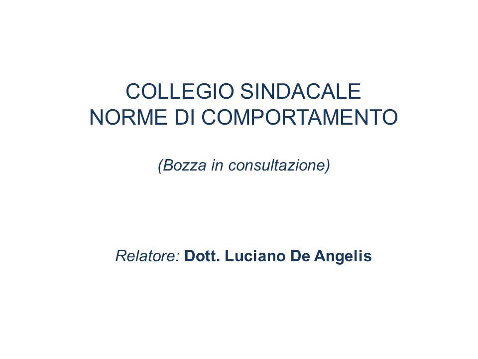 COLLEGIO SINDACALE NORME DI COMPORTAMENTO (Bozza in consultazione) Relatore: Dott. Luciano De Angelis