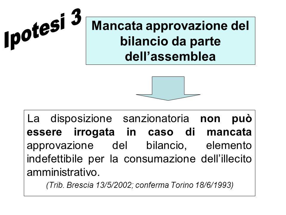 Mancata approvazione del bilancio da parte dellassemblea La disposizione sanzionatoria non può essere irrogata in caso di mancata approvazione del bil