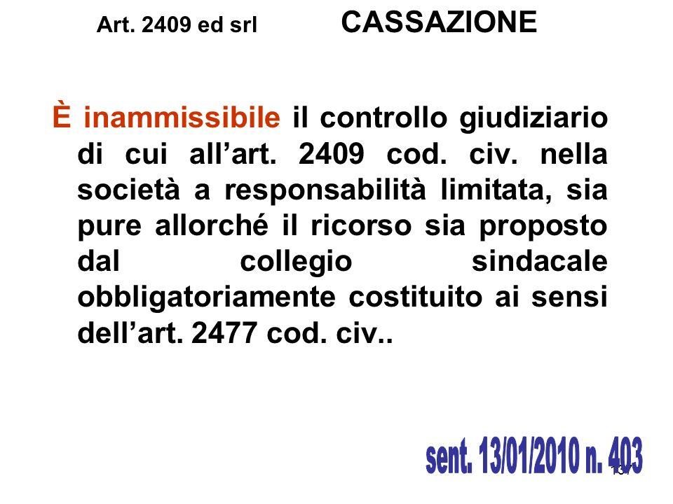 137 È inammissibile il controllo giudiziario di cui allart. 2409 cod. civ. nella società a responsabilità limitata, sia pure allorché il ricorso sia p