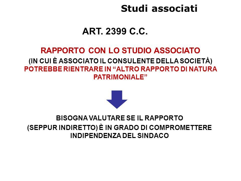 Studi associati ART. 2399 C.C. RAPPORTO CON LO STUDIO ASSOCIATO (IN CUI È ASSOCIATO IL CONSULENTE DELLA SOCIETÀ) POTREBBE RIENTRARE IN ALTRO RAPPORTO