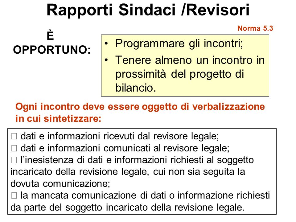 Rapporti Sindaci /Revisori Programmare gli incontri; Tenere almeno un incontro in prossimità del progetto di bilancio. Norma 5.3 È OPPORTUNO: dati e i