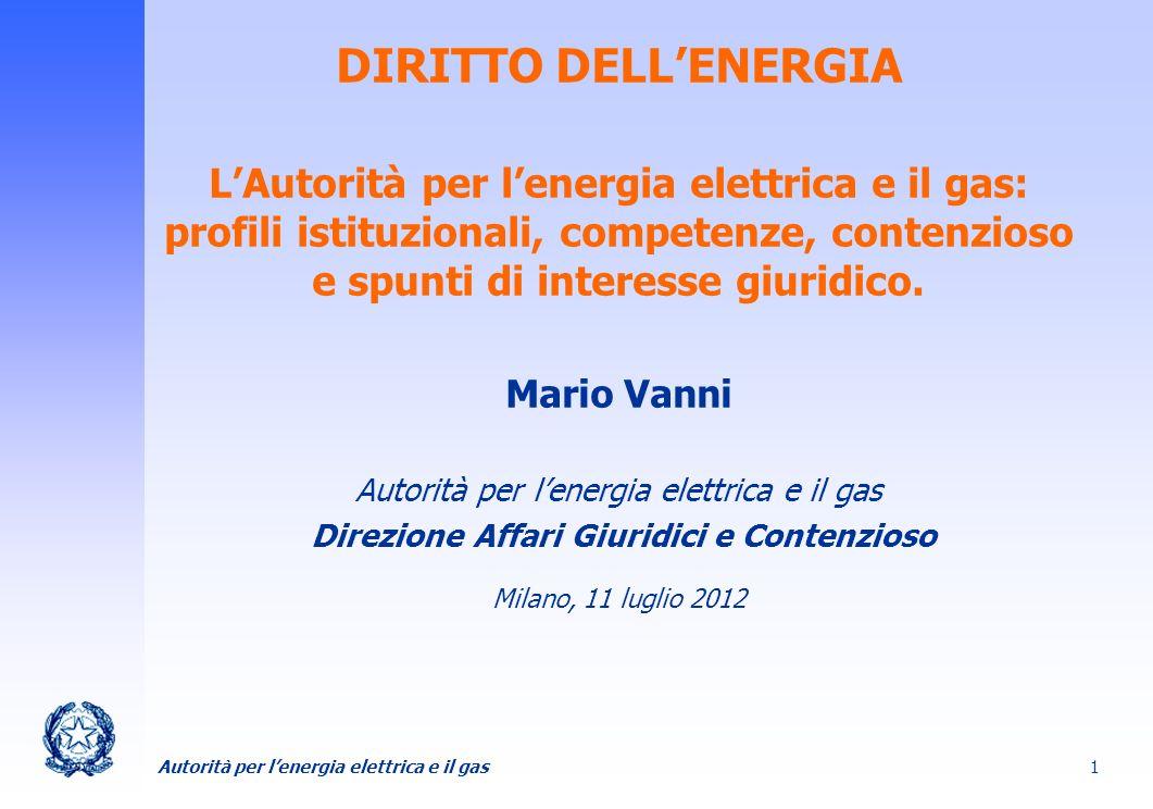 Autorità per lenergia elettrica e il gas 1 DIRITTO DELLENERGIA LAutorità per lenergia elettrica e il gas: profili istituzionali, competenze, contenzio
