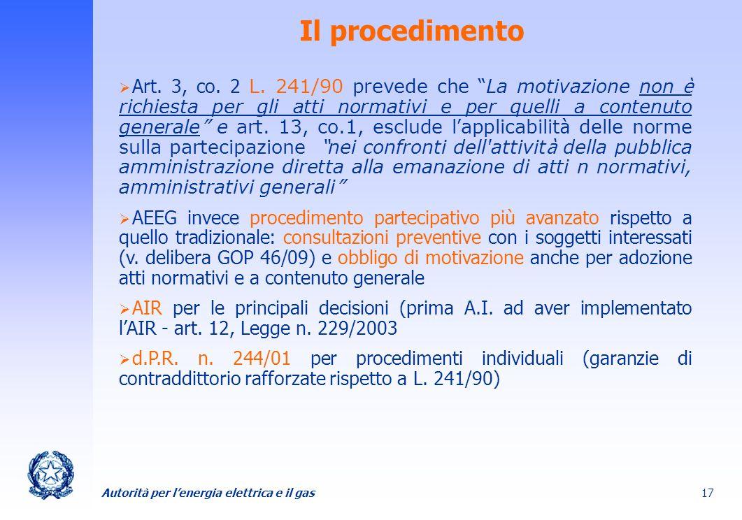 Autorità per lenergia elettrica e il gas 17 Il procedimento Art. 3, co. 2 L. 241/90 prevede che La motivazione non è richiesta per gli atti normativi