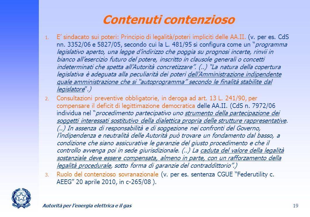 Autorità per lenergia elettrica e il gas 19 Contenuti contenzioso 1. E sindacato sui poteri: Principio di legalità/poteri impliciti delle AA.II. (v. p