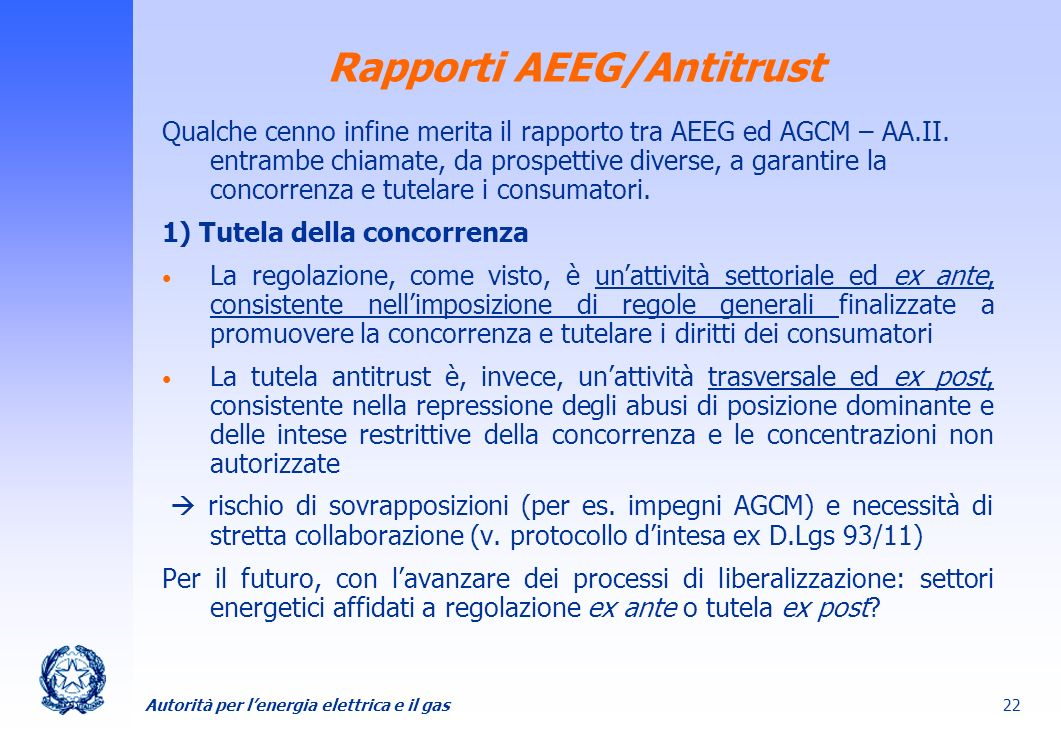 Autorità per lenergia elettrica e il gas 22 Rapporti AEEG/Antitrust Qualche cenno infine merita il rapporto tra AEEG ed AGCM – AA.II. entrambe chiamat