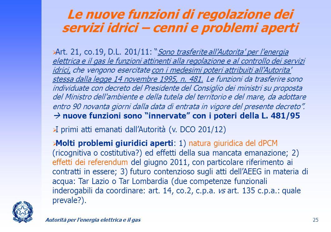 Autorità per lenergia elettrica e il gas 25 Le nuove funzioni di regolazione dei servizi idrici – cenni e problemi aperti Art. 21, co.19, D.L. 201/11: