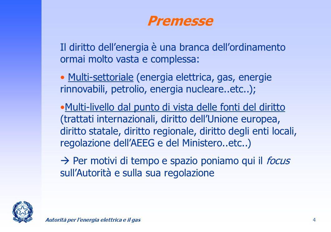 Autorità per lenergia elettrica e il gas 4 Premesse Il diritto dellenergia è una branca dellordinamento ormai molto vasta e complessa: Multi-settorial