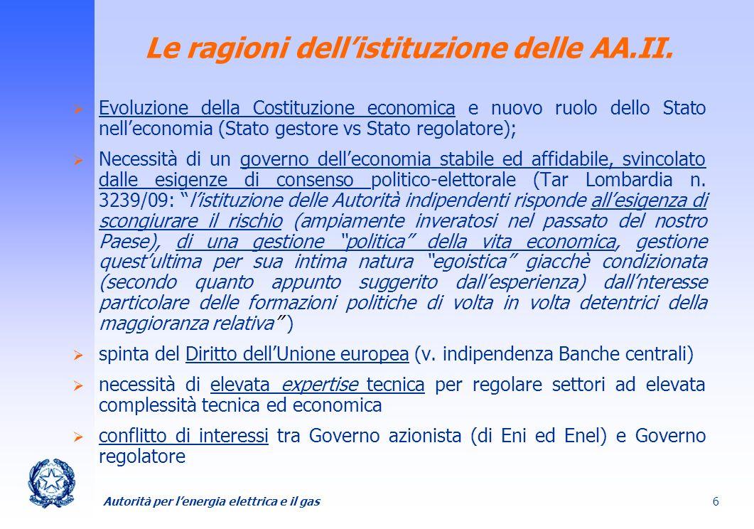 Autorità per lenergia elettrica e il gas 6 Le ragioni dellistituzione delle AA.II. Evoluzione della Costituzione economica e nuovo ruolo dello Stato n
