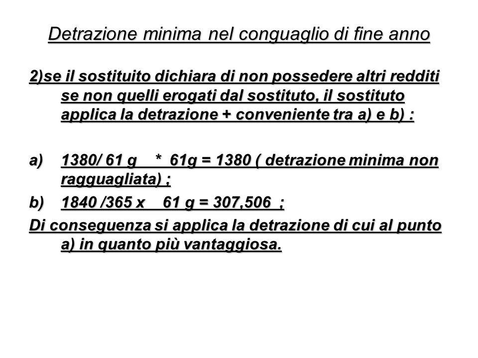 Detrazione minima nel conguaglio di fine anno 2)se il sostituito dichiara di non possedere altri redditi se non quelli erogati dal sostituto, il sosti