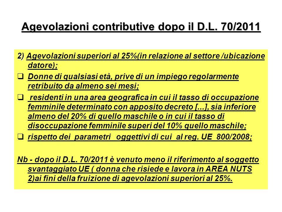 Agevolazioni contributive dopo il D.L. 70/2011 2) 2) Agevolazioni superiori al 25%(in relazione al settore /ubicazione datore); Donne di qualsiasi età