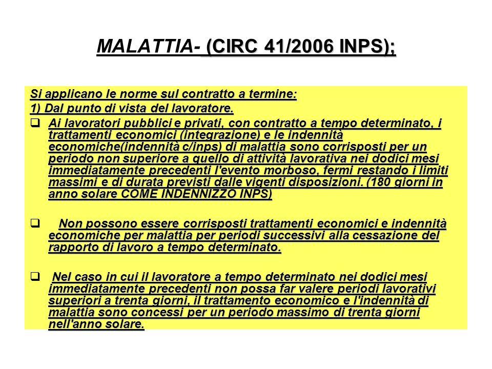 (CIRC 41/2006 INPS); MALATTIA- (CIRC 41/2006 INPS); Si applicano le norme sul contratto a termine: 1) Dal punto di vista del lavoratore.