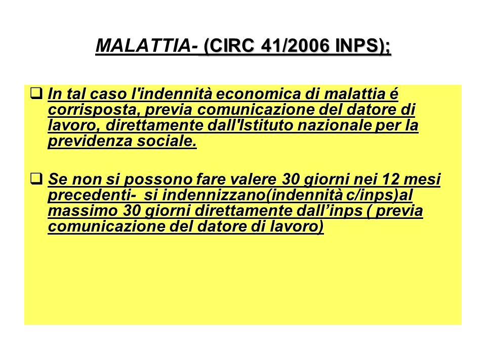 (CIRC 41/2006 INPS); MALATTIA- (CIRC 41/2006 INPS); In tal caso l indennità economica di malattia é corrisposta, previa comunicazione del datore di lavoro, direttamente dall Istituto nazionale per la previdenza sociale.